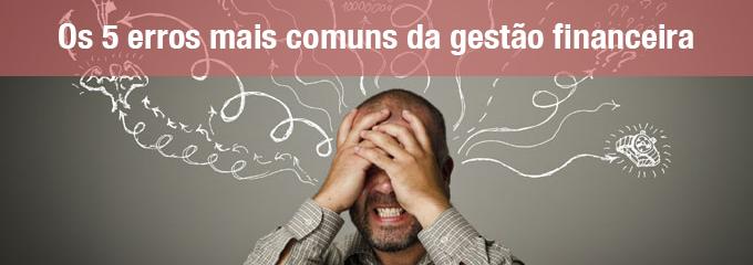 post 5erros interna Os 5 erros mais comuns da gestão financeira