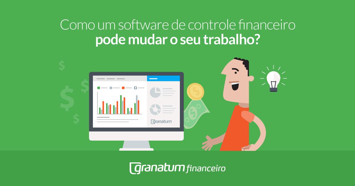 Como um software de controle financeiro pode mudar o seu trabalho?